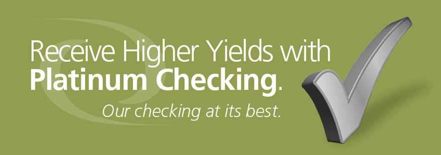'Receive Higher Yields with Platinum Checking. Our checking at it's best.', View Checking page